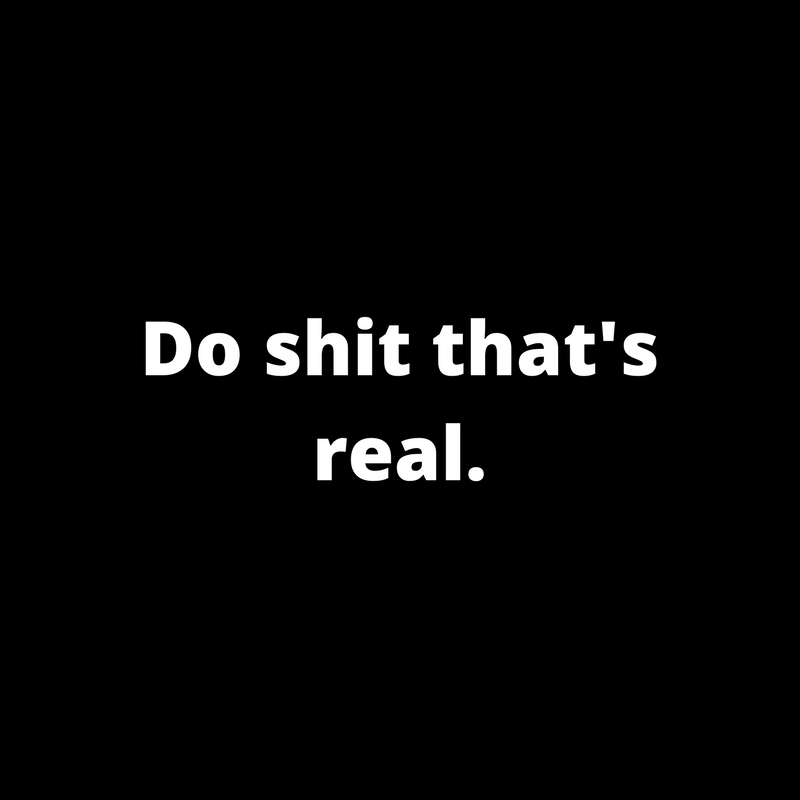 Do shit that's real.png